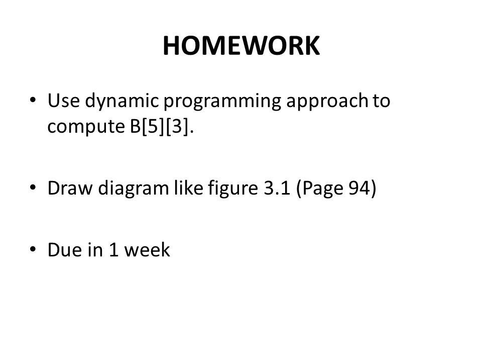 HOMEWORK Use dynamic programming approach to compute B[5][3].